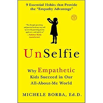 Unselfie: Why Empathetic Kids�Succeed in Our All-About-Me�World