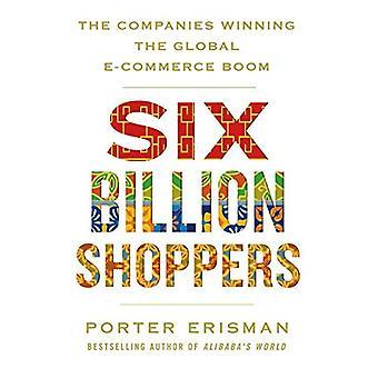 Six Billion Shoppers: The�Companies Winning the Global�E-Commerce Boom