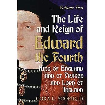 Elämän ja vallan Edward neljäs: kuningas Englannissa ja Ranskassa ja herra Irlannin: Volume 2