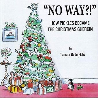 No Way?!: How Pickles Became the Christmas Gherkin