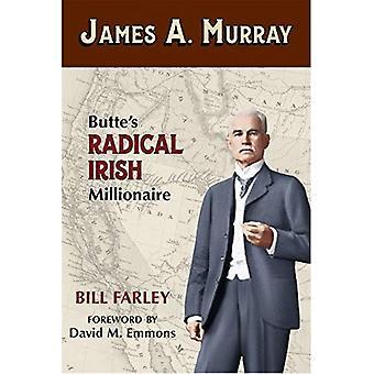 James A. Murray: Butte's Radical Irish Millionaire