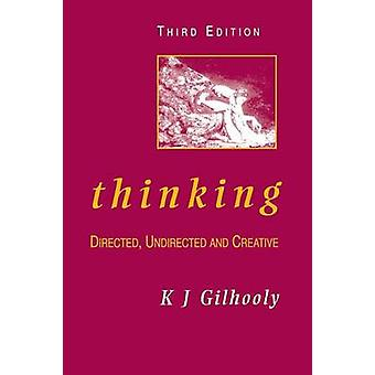 Thinking Directed Undirected and Creative by Gilhooly & Ken J.