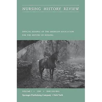 Nursing History Review Volume 7 1999 Official Publication of the American Association for the History of Nursing by Lynaugh & Joan E.