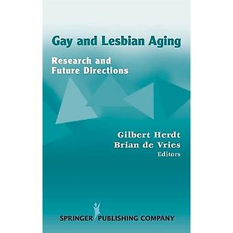 Gay and Lesbian Aging Research and Future Directions by Herdt & Gilbert