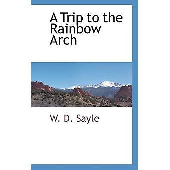 En tur til Rainbow buen av Sayle & W. D.