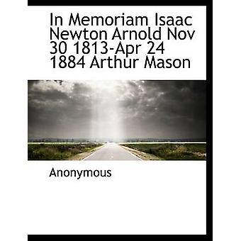 In Memoriam Isaac Newton Arnold Nov 30 1813Apr 24 1884 Arthur Mason by Anonymous