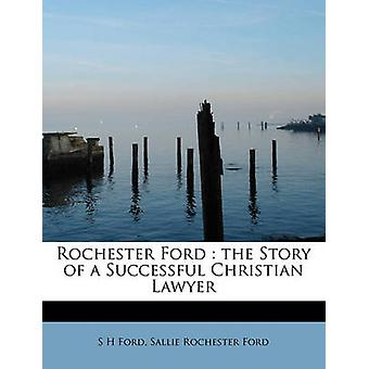 Rochester Ford  the Story of a Successful Christian Lawyer by Ford & S H