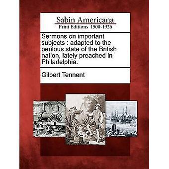 Saarnoja tärkeitä aiheita sopeutuneet Britannian kansakunnan tapahtumat saarnasi Philadelphiassa uhkaava tilanne. mennessä Tennent & Gilbert