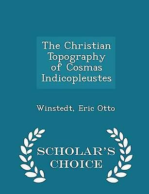 The Christian Topography of Cosmas Indicopleustes  Scholars Choice Edition by Otto & Winstedt & Eric