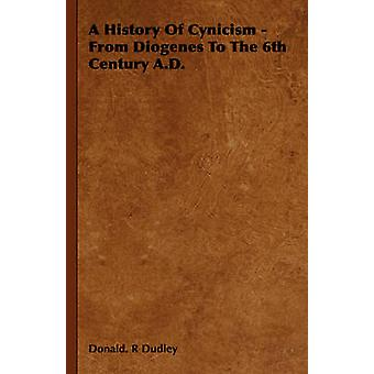 A History Of Cynicism  From Diogenes To The 6th Century A.D. by Donald R Dudley