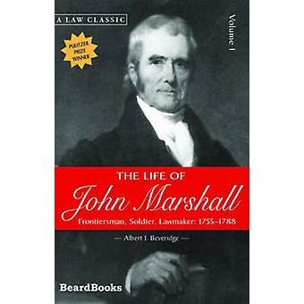 The Life of John Marshall Frontiersman Soldier Lawmaker by Beveridge & Albert J.