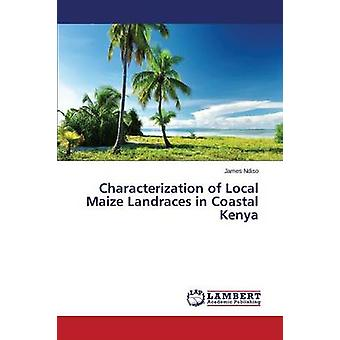 Characterization of Local Maize Landraces in Coastal Kenya by Ndiso James