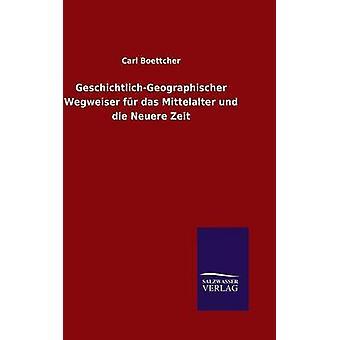 GeschichtlichGeographischer Wegweiser fr das Mittelalter und die Neuere Zeit di Boettcher & Carl