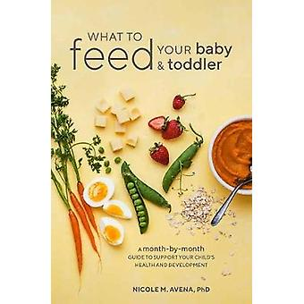 What To Feed Your Baby And Toddler - A Month-by-Month Guide to Support