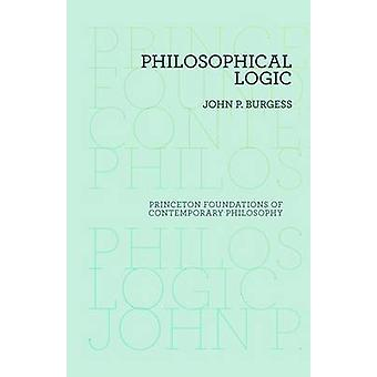 Philosophical Logic by John P. Burgess - 9780691156330 Book