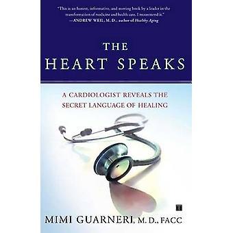 The Heart Speaks - A Cardiologist Reveals the Secret Language of Heali