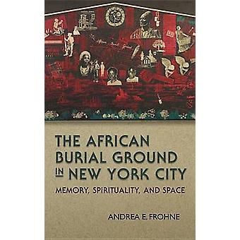 The African Burial Ground in New York City - Memory - Spirituality - a