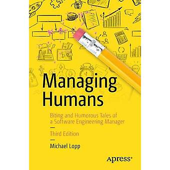 Managing Humans - Biting and Humorous Tales of a Software Engineering
