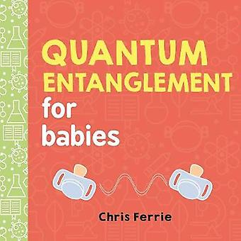 Quantum Entanglement for Babies by Chris Ferrie - 9781492656234 Book