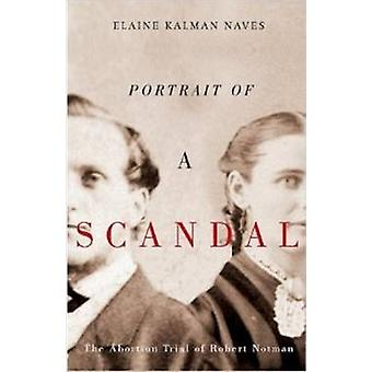 The Portrait of a Scandal - The Trial of Robert Notman by Elaine Kalma