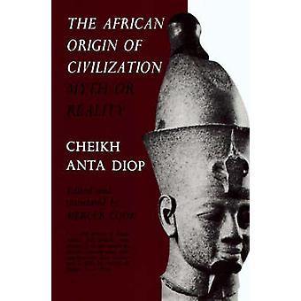 The African Origin of Civilization - Myth or Reality? by Cheikh Anta D