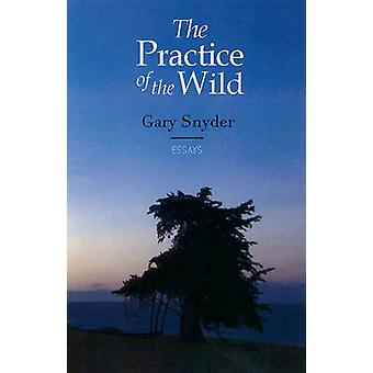 The Practice of the Wild - With a New Preface by the Author by Gary Sn