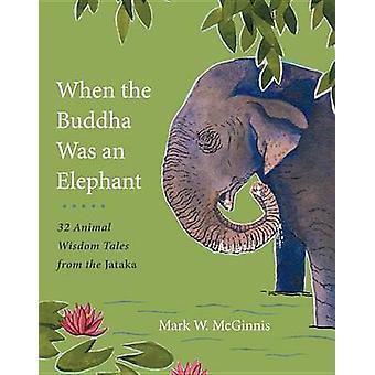 When the Buddha Was an Elephant - 32 Animal Wisdom Tales from Jataka b