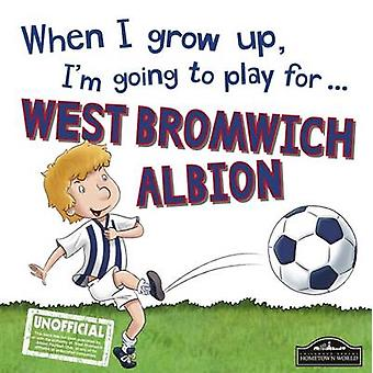 When I Grow Up I'm Going to Play for West Bromich by Gemma Cary - 978