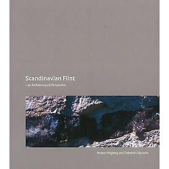 Scandinavian Flint - An Archaeological Perspective by Anders Hogberg -