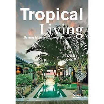 Tropical Living - Dream Houses at Exotic Places by Manuela Roth - 9783