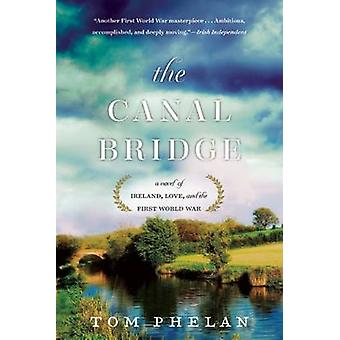 The Canal Bridge - A Novel of Ireland - Love - and the First World War