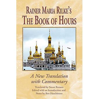 Rainer Maria Rilkes the Book of Hours A New Translation with Commentary by Rilke & Rainer Maria