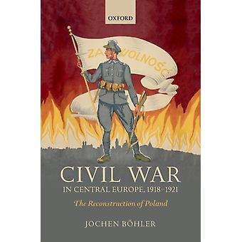 Guerra Civil en Europa Central 19181921 por Jochen Boehler