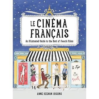 Le Cinema Francais  An Illustrated Guide to the Best of French Films by Anne Keenan Higgins
