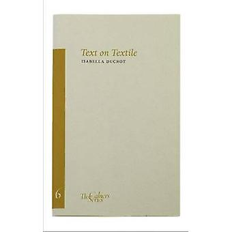Text and Textile - v. 6 by Isabella Ducrot - Patrizia Cavalli - Adelai