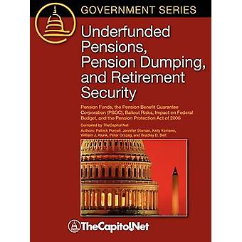 Underfunded Pensions Pension Dumping and Retirement Security Pension Funds the Pension Benefit Guarantee Corporation PBGC Bailout Risks Impact on the Federal Budget and the Pension Protection by Orszag & Peter