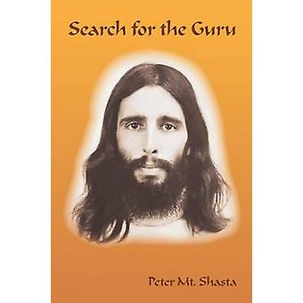 Search for the Guru Prequel to Adventures of a Western Mystic by Mt Shasta & Peter