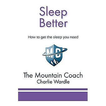 Sleep Better How to get the sleep you need by Wardle & Charlie
