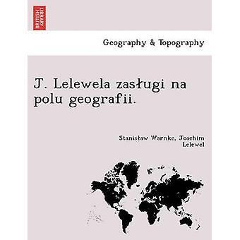 J. Lelewela zasugi na polu geografii. by Warnke & Stanisaw