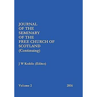 Journal of the Free Church of Scotland Continuing Seminary  Volume 2 2016 by Keddie Editor & J W