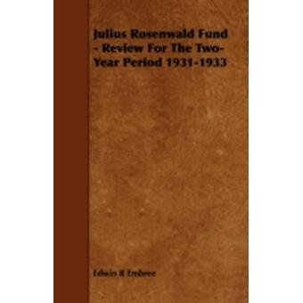 Julius Rosenwald Fund  Review for the TwoYear Period 19311933 by Embree & Edwin R.