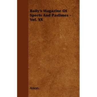 Bailys Magazine Of Sports And Pastimes  Vol. XX by Anon.