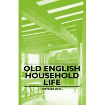 Old English Household Life by Jekyll & Gertrude