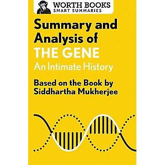 Summary and Analysis of The Gene An Intimate History Based on the Book by Siddhartha Mukherjee by Worth Books