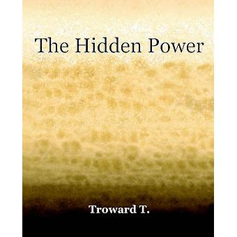 The Hidden Power 1922 by Troward & T