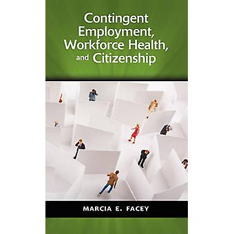 Contingent Employment Workforce Health and Citizenship by Facey & Marcia E.