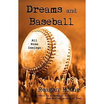 Dreams and Baseball All Nine Innings by Rothe & Reagan