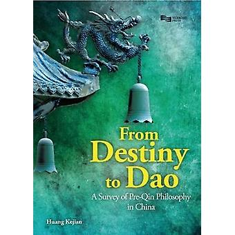 From Destiny to DAO A Survey of PreQin Philosophy in China by Huang & Kejian