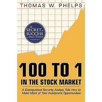 100 zu 1 in der Börse Ein distinguished Security Analyst sagt, wie Sie mehr aus Ihren Anlagemöglichkeiten von Phelps & Thomas William machen
