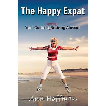 The Happy Expat Your Guide to Joyfully Retiring Abroad by Hoffman & Ann